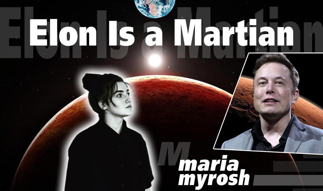 Elon is a Martian - Maria Myrosh